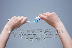 Cómo mantener una correcta higiene dental